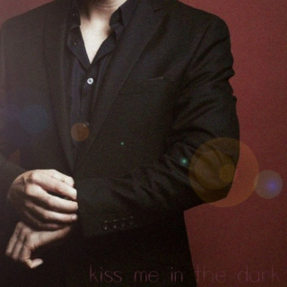 kiss me in the dark