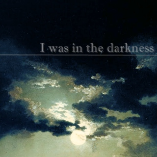 I was in the darkness