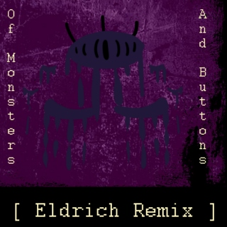 l Of Monsters and Buttons l Eldrich Mix l