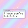 i hope you're h.a.p.p.y.