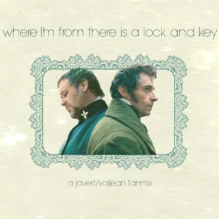 Where I'm From There Is a Lock and Key - A Javert/Valjean Mix