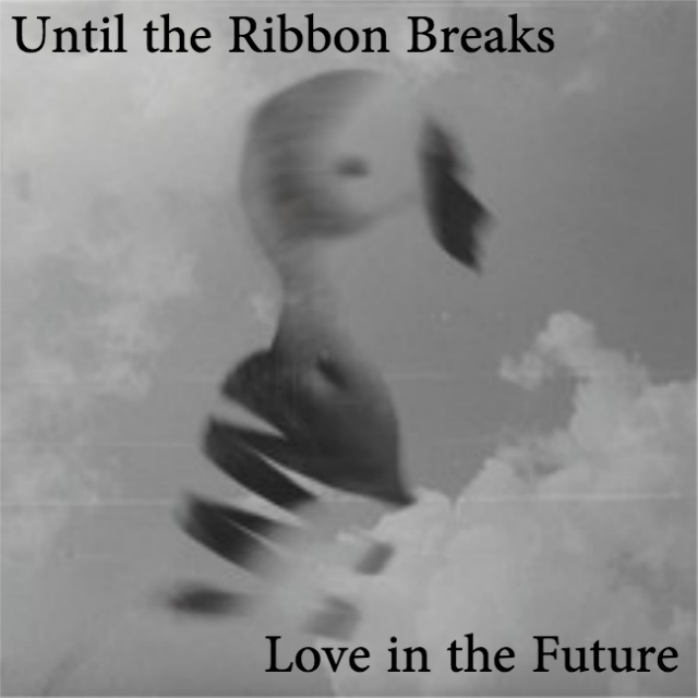 UNTIL THE RIBBON BREAKS: LOVE IN THE FUTURE
