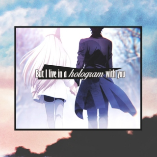 But I live in a hologram with you...