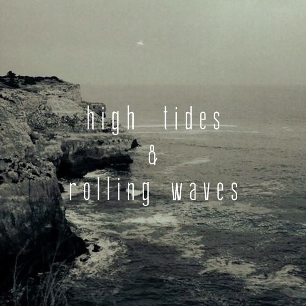 high tides & rolling waves