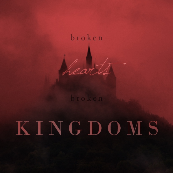 Broken Hearts, Broken Kingdoms
