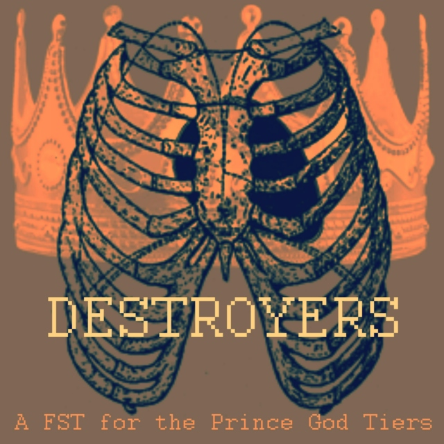 DESTROYERS ;; fst for Prince God Tiers