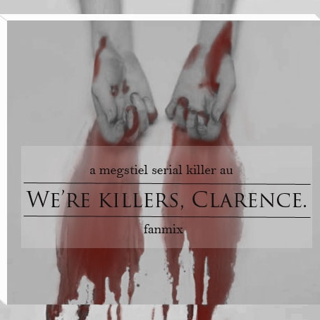 We're Killers, Clarence.