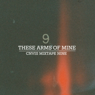 CNVIII MIXTAPE09: These Arms of Mine Deux