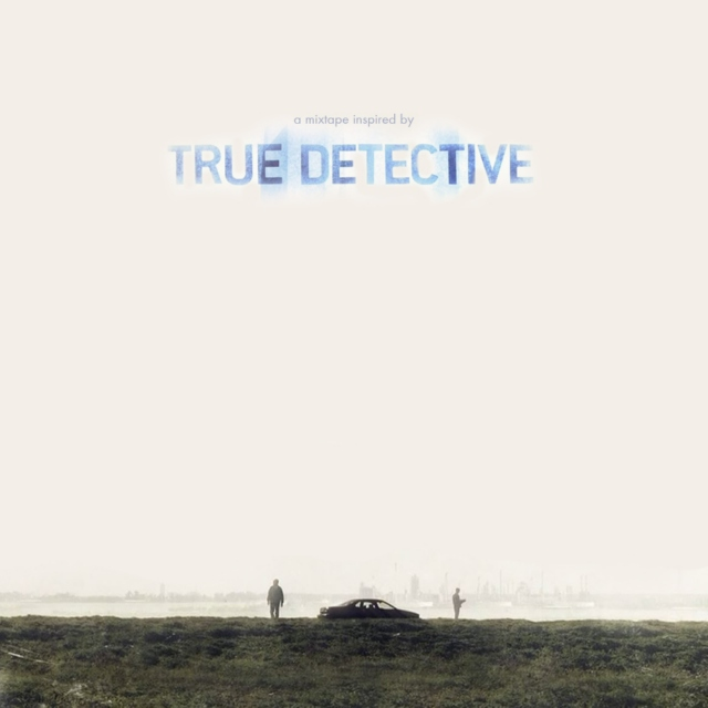 True Detective // A Mixtape Inspired by the Series