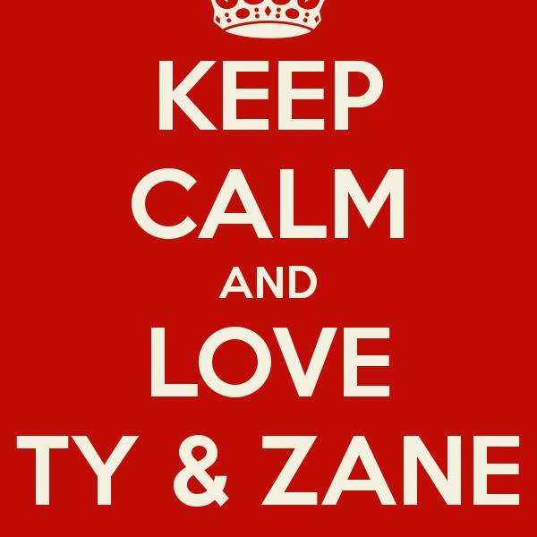 Keep Calm and Love Ty and Zane