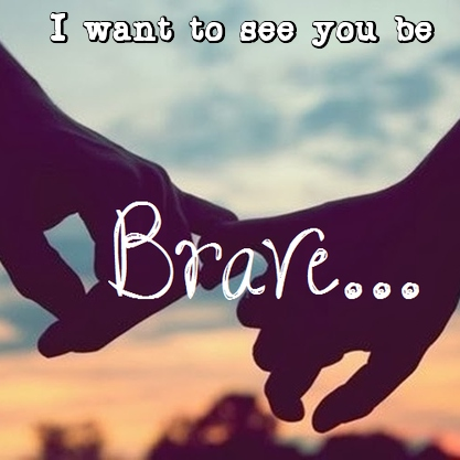 See You Be Brave.