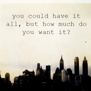 You could have it all, but how much do you want it?