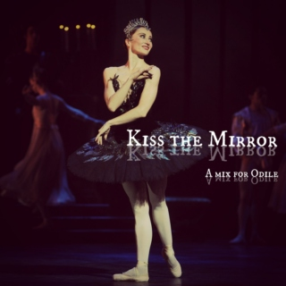 Kiss the Mirror  | A mix for Odile