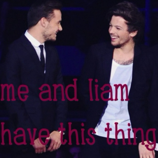 me and liam have this thing