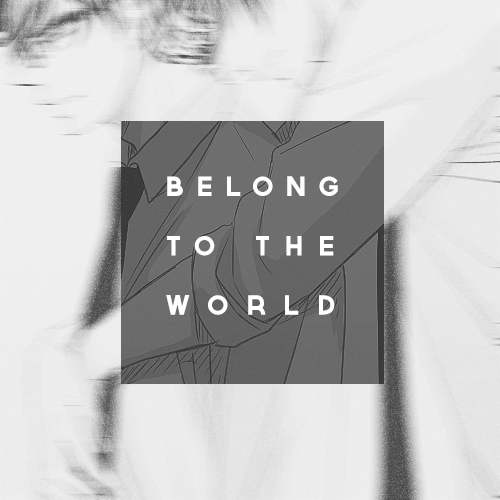BELONG TO THE WORLD.