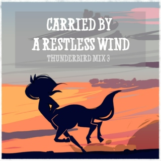 Carried by a Restless Wind