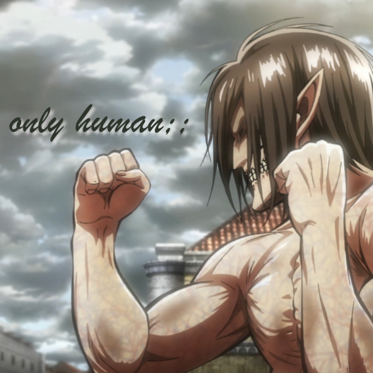 only human;;