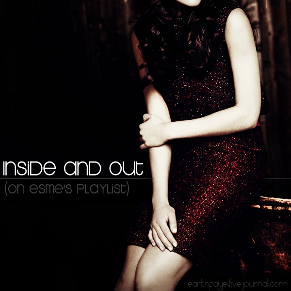 Inside And Out (On Esme's Playlist)