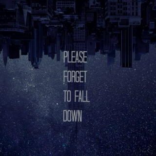 Please Forget To Fall Down