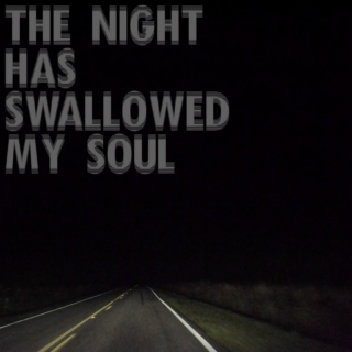 ● THE NIGHT HAS SWALLOWED MY SOUL ●