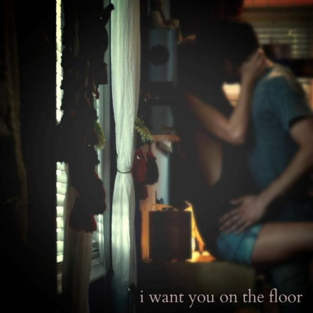 i want you on the floor