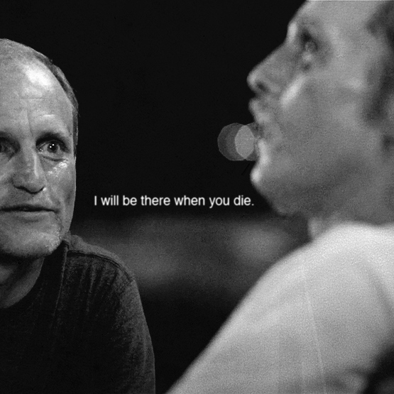 I will be there when you die.