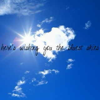 here's wishing you the bluest skies