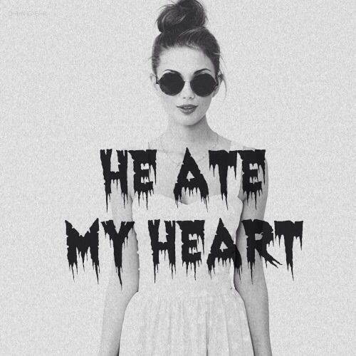 you ate my heart but you dont know that.