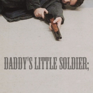 Daddy's Little Soldier;