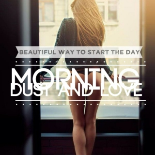 morning dust and love, beautiful way to start the day