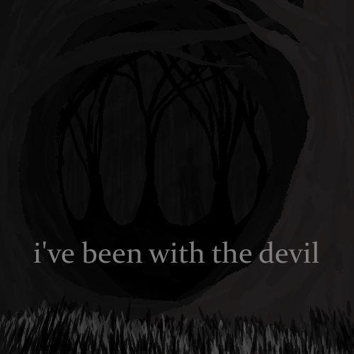 i've been with the devil