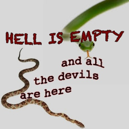 hell is empty (and all the devils are here)