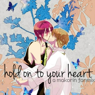 hold on to your heart; a makorin fanmix