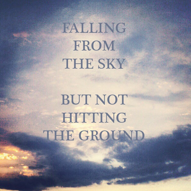 falling from the sky, but not hitting the ground