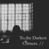 In The Darkest Corners