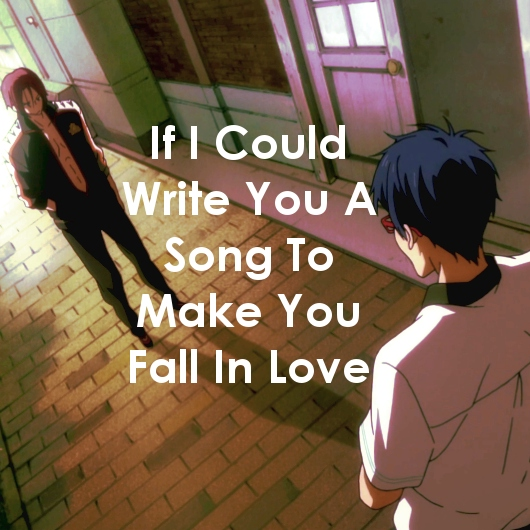 If I Could Write You A Song To Make You Fall In Love