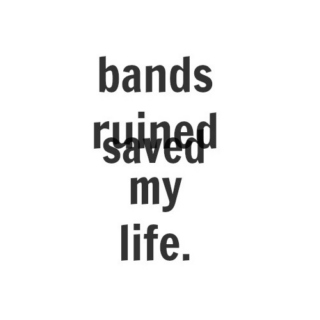 bands ruined my life.