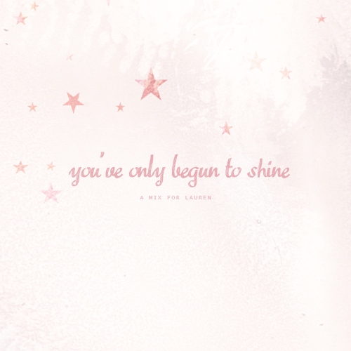 you've only begun to shine