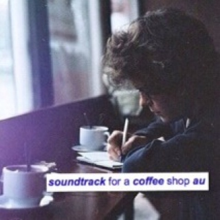 Soundtrack for a coffee shop au