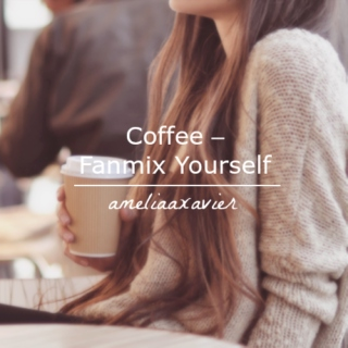 Coffee – Fanmix Yourself