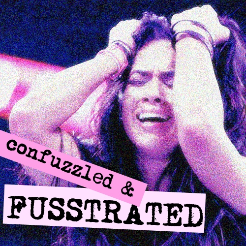 Confuzzled & Fusstrated