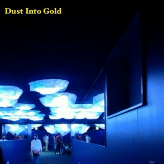 Dust Into Gold