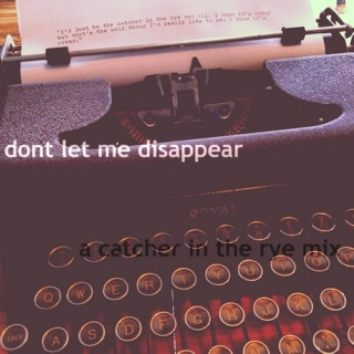 don't let me disappear