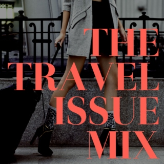 "Spring 2014 ""Travel Issue"" Mix"