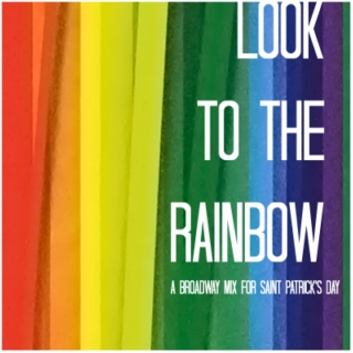 Look to the Rainbow    - A Broadway Mix for Saint Patrick's Day