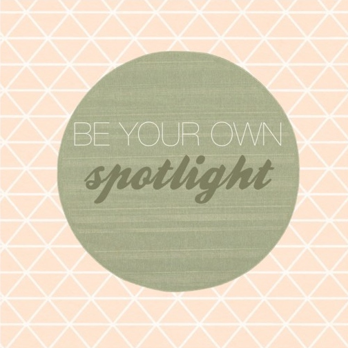 be your own spotlight