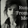 Run From Me