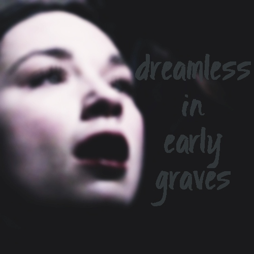 dreamless in early graves