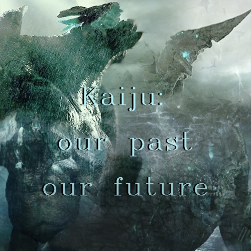Kaiju: our past, our future