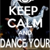 KEEP CALM AND DANCE YOUR ASS OFF